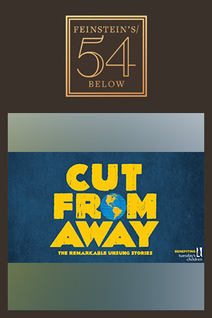 CUT From Away: The Untold Stories & Songs From Come From Away