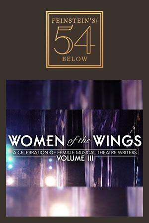Women Of The Wings Volume III: A Celebration of Female Musical Theatre Writers