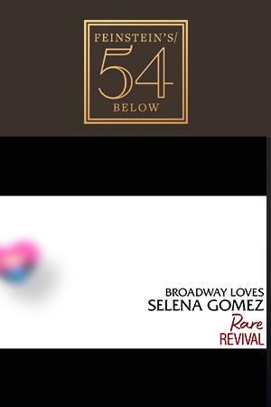 Broadway Loves Selena Gomez: Rare Revival