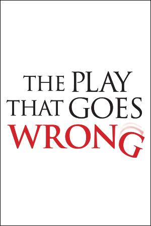 The Play That Goes Wrong- Thru Feb 2021